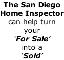 The San Diego  Home Inspector can help turn  your 'For Sale'  into a  'Sold'